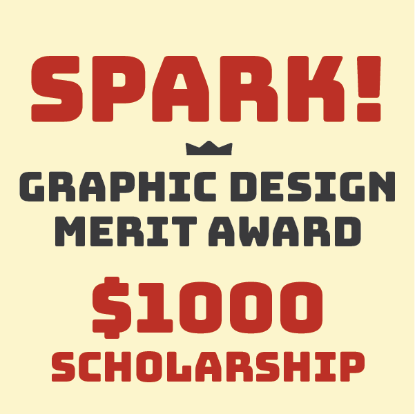 For incoming students interested in Graphic Design - Spark! is awarded to first-year and transfer students who wish to focus in Graphic Design. Recipients will receive $1,000 towards tuition based on the strength of their portfolio and financial need. This award is renewable for up to four years as long as the student maintains a 3.0 GPA in the major, and remains enrolled in the Graphic Design concentration.When applying to our program through Slideroom, students can indicate interest in Spark!