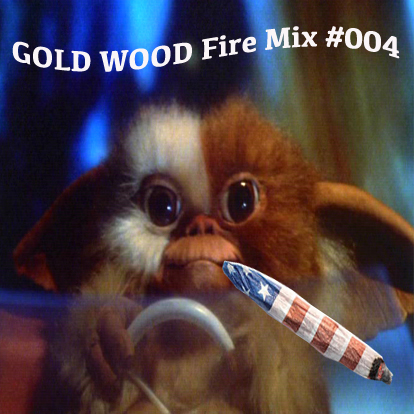 GOLD WOOD Fire Mix #004 %22GOLD WOOD For President%22.jpg
