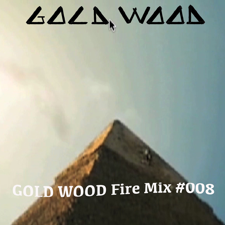 Gold Wood Fire Mix #008 %22The Legend of Gold Wood III%22_03.jpg