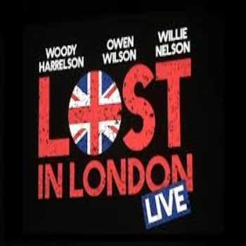 LOST IN LONDON   Dir. Woody Harrelson