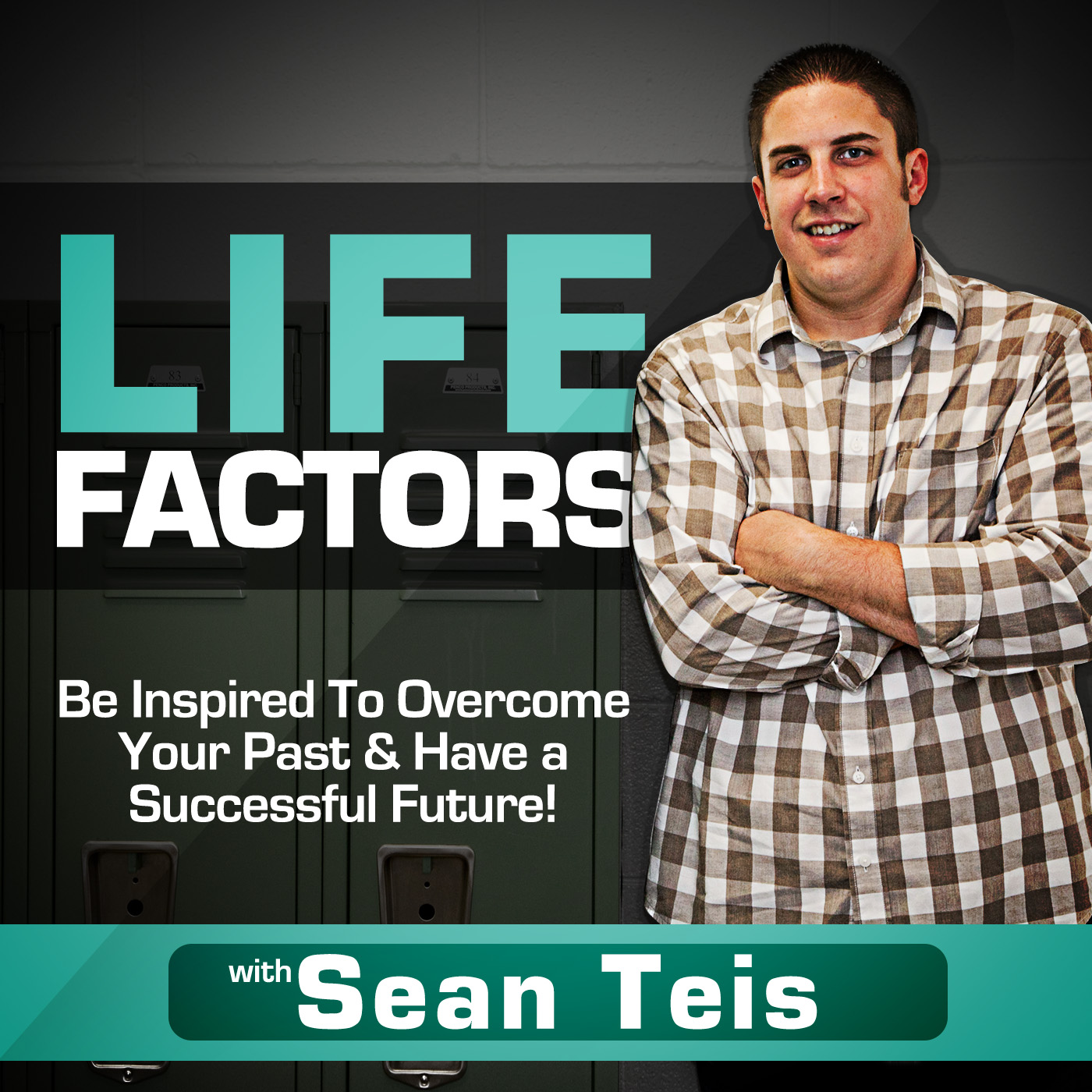 Life Factors Podcast with Sean Teis: Overcome Your Past & Succeed In Your Future | Christian