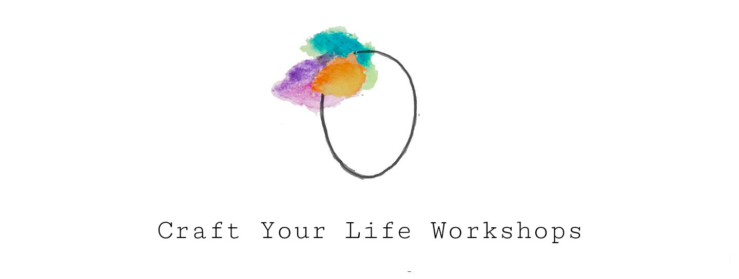 CRAFT YOUR LIFE WORKSHOPS