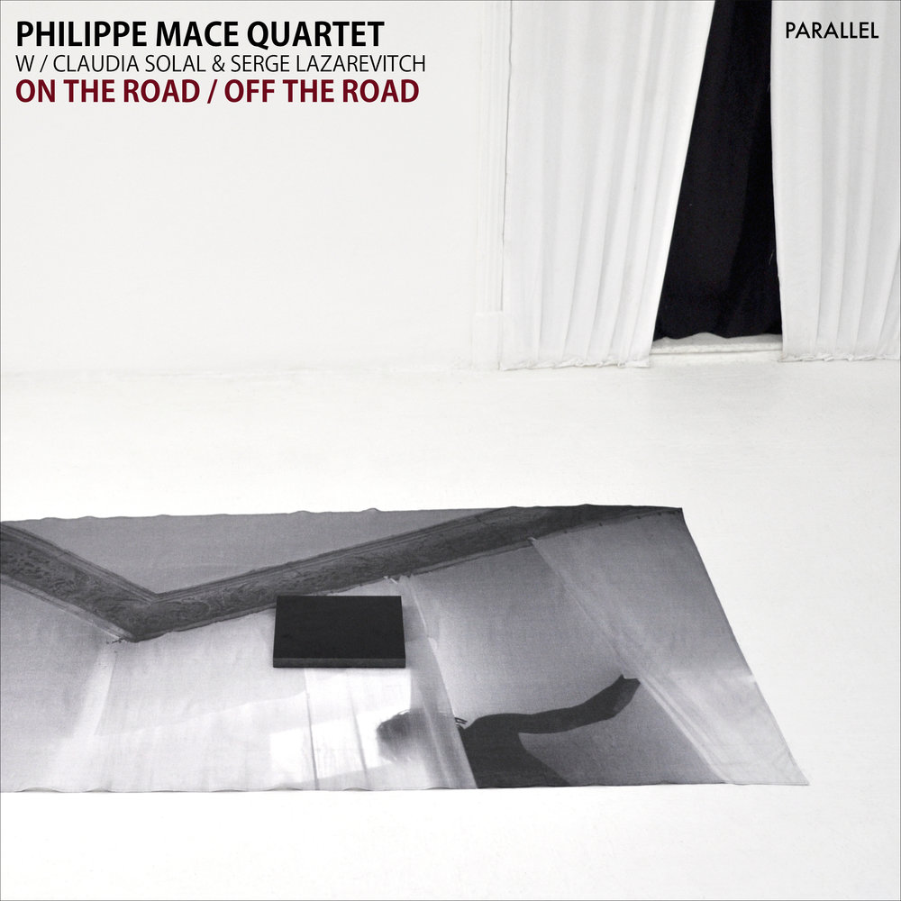 PHILIPPE MACE QUARTET - ON THE ROAD / OFF THE ROAD (COMING SOON)