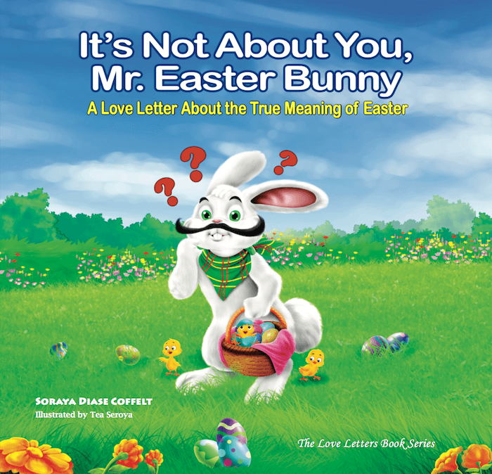 It's Not About You Mr. Easter Bunny - Christian Author Soraya Diase Coffelt Children's Book