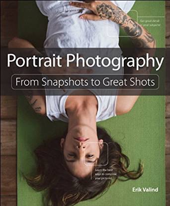 Portrait Photography: From Snapshots to Great Shots by Erik Valind -