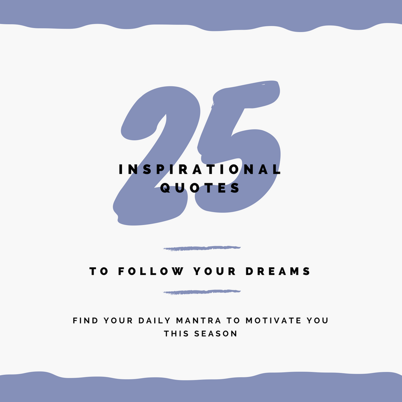 25 inspirational quotes to follow your dreams