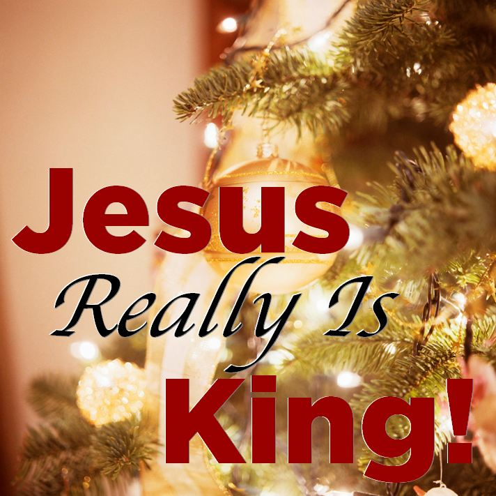 Jesus Really Is King