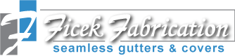 Ficek Fabrication, Seamless Gutters & Covers