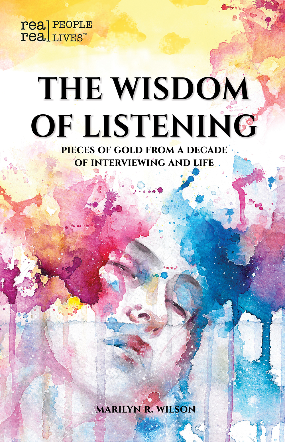 The Wisdom of Listening - Pieces of Gold From a Decade of Interviewing and LifeEveryone has a story to tell...The next time you're out in public, take a moment to look around you. Each and every person you see holds wisdom in their pockets--pieces of gold they've accumulated as they walked their own unique life journey.Within these pages, Marilyn shares some of the many pieces of gold she has received over her decade-long career. They have been offered to her during interviews, through random encounters and while facing difficult challenges. The most important? We are each unique and exactly who we are meant to be.Are you ready to dig for gold? All you need to do is be brave, be present in the moment and be open to the possibilities--then start a conversation.Available in Canada at Amazon.caAvailable in the US at Amazon.com and Barnes&NobleInternationally - check your closest Amazon site.