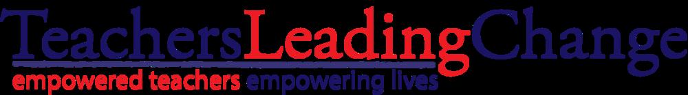 www.teachersleadingchange.com |  @teachleadchange