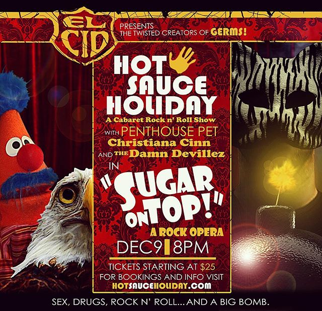 SUGAR ON TOP! A Rock Opera returns to EL CID December 9th! Click on the ticket link in our bio to purchase yours today!  SUGAR ON TOP! tells the story of rowdy rock band HOT SAUCE HOLIDAY, their nervous wreck of a manager, a porn star, and a couple of sexy burlesque dancers as they tour America, performing their wacky songs for the masses. But, unbeknownst to them, they are being stalked by a mysterious man in a cat mask, who calls himself Sweaty Fat Backs... #excited #theater #wildnightout #crazy #rockopera #rock #band #liveband #liveshows #shows #cabaret #burlesque #sexy #penthouse #penthousepet #burlesquedancers #indie #music #play #sexdrugsandrocknroll #naughty #catmask #creepycats #pornstar #puppets #muppets #elcid #sunsetboulevard #followforfollow