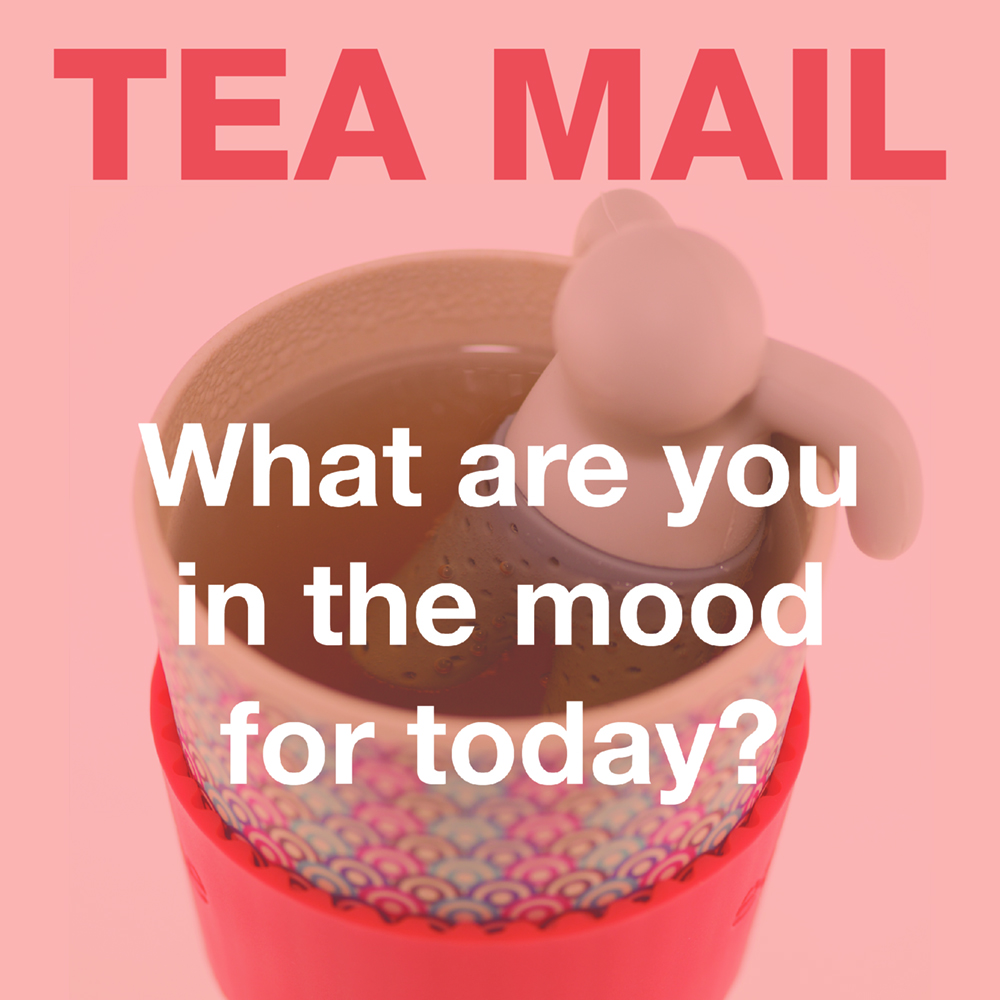 Tea Mail - What are you in the mood for today.jpg