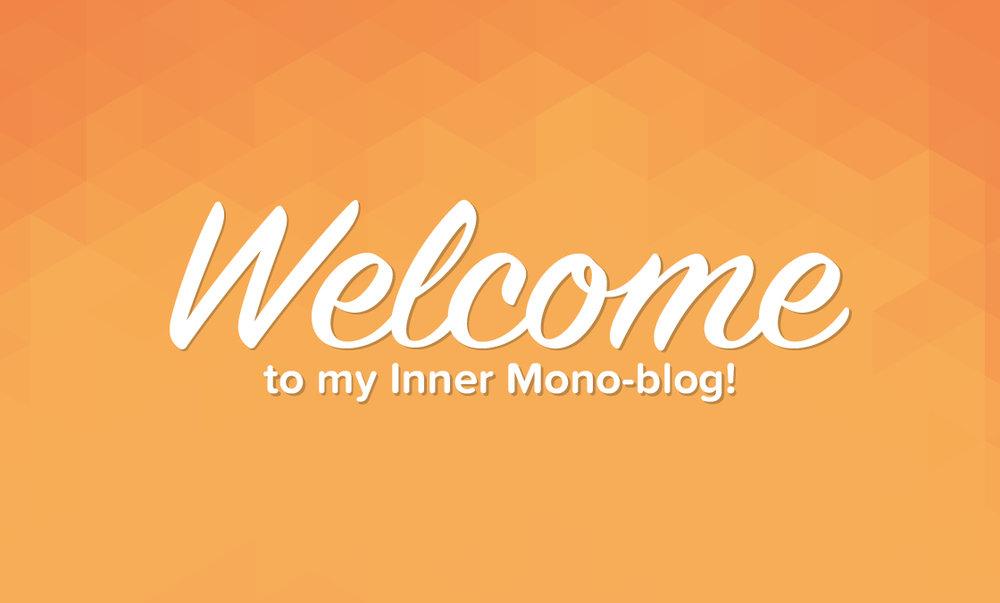 Inner Mono-blog!