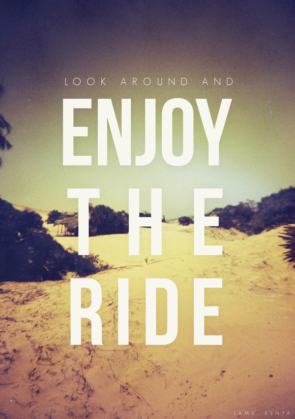 Look around and enjoy the ride.   I made a poster to go next to my other posters. Photo from my  Red Kenya  set on Flickr.   Download large
