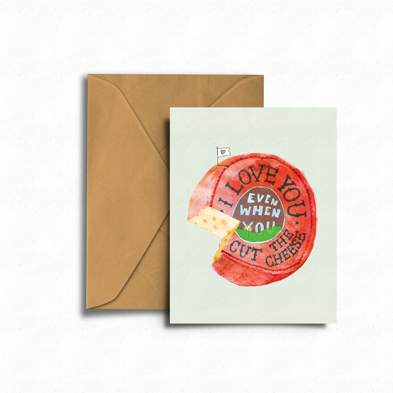 I Love You Even When You  Cut the Cheese  - Greeting Card →