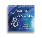 AMONG ANGELS  A collection of true stories about love friendship and Angels By Jane Seymour   Autographed Copies - CLICK HERE     Amazon.Com - CLICK HERE