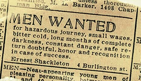 A recreation of Shackleton's recruitment notice, which he used to gather many of his men.