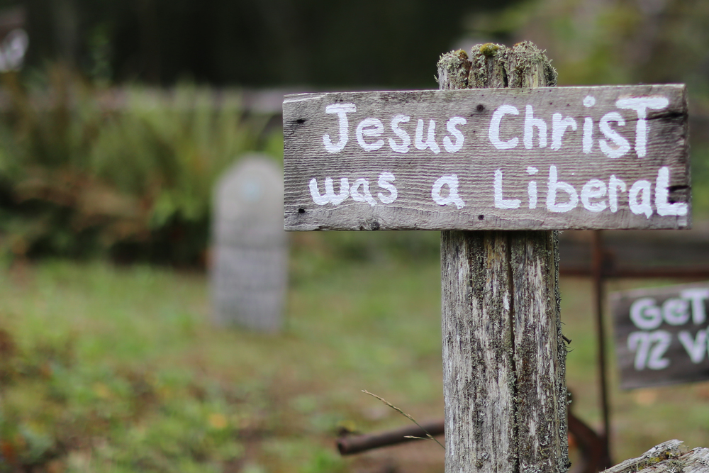 """Jesus Christ was a liberal"""