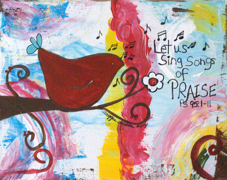 Painting available herehttp://www.maggiegmiller.com/inspirational-1/let-us-sing-songs-of-praise-original-art