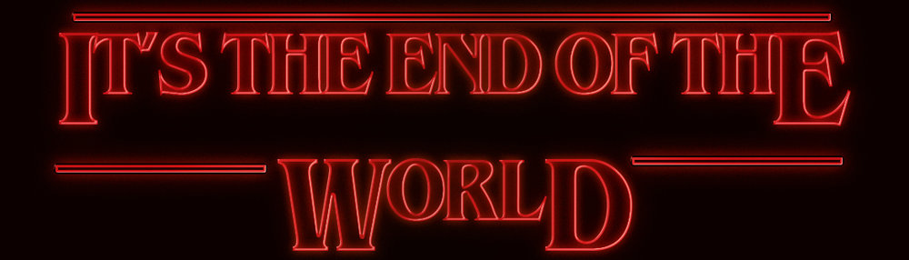 IT'S THE END OF THE WORLD.jpg