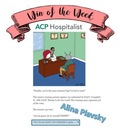 Dr. Alina Plavsky submitted a winning caption for the weekly cartoon in the  ACP Hospitalist !