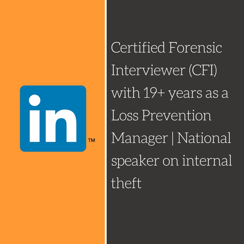 Certified Forensic Interviewer (CF) with 19+ years as a Loss Prevention Manager | National speaker on internal theft