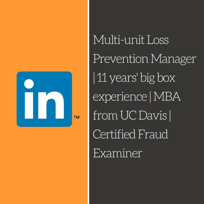 Multi-unit Loss Prevention Manager | 11 years' big box experience | MBA from UC Davis | Certified Fraud Examiner