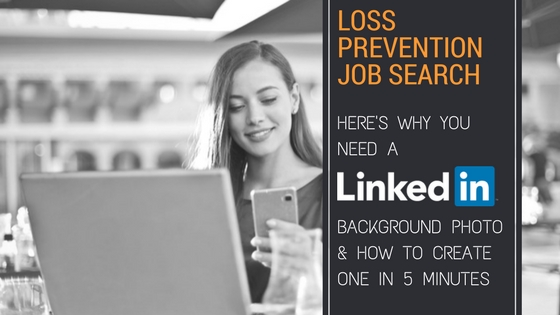 Loss Prevention Job Search Heres Why You Need a LinkedIn