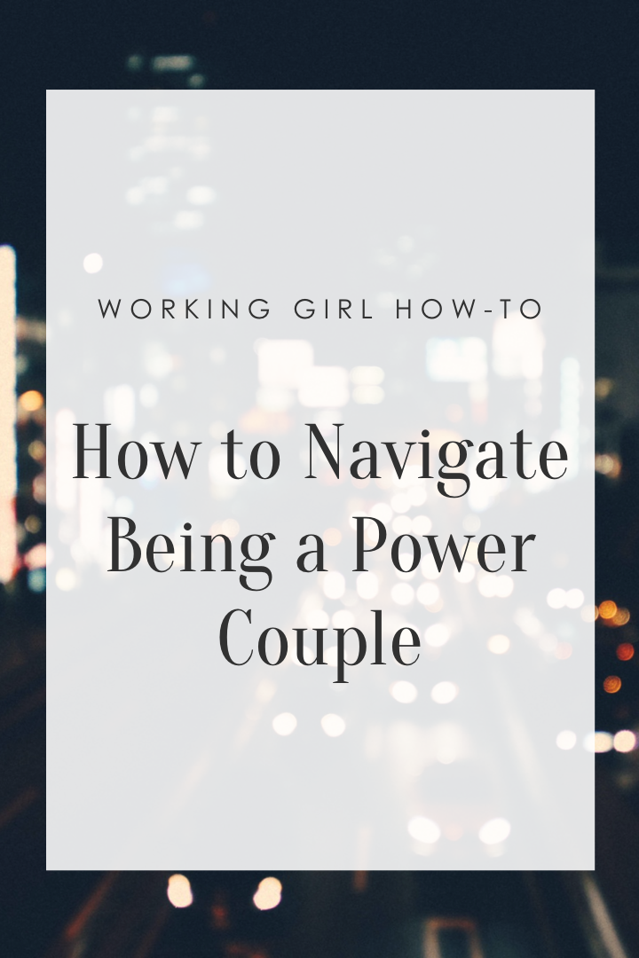 Working Girl How-To: How to Navigate Being a Power Couple