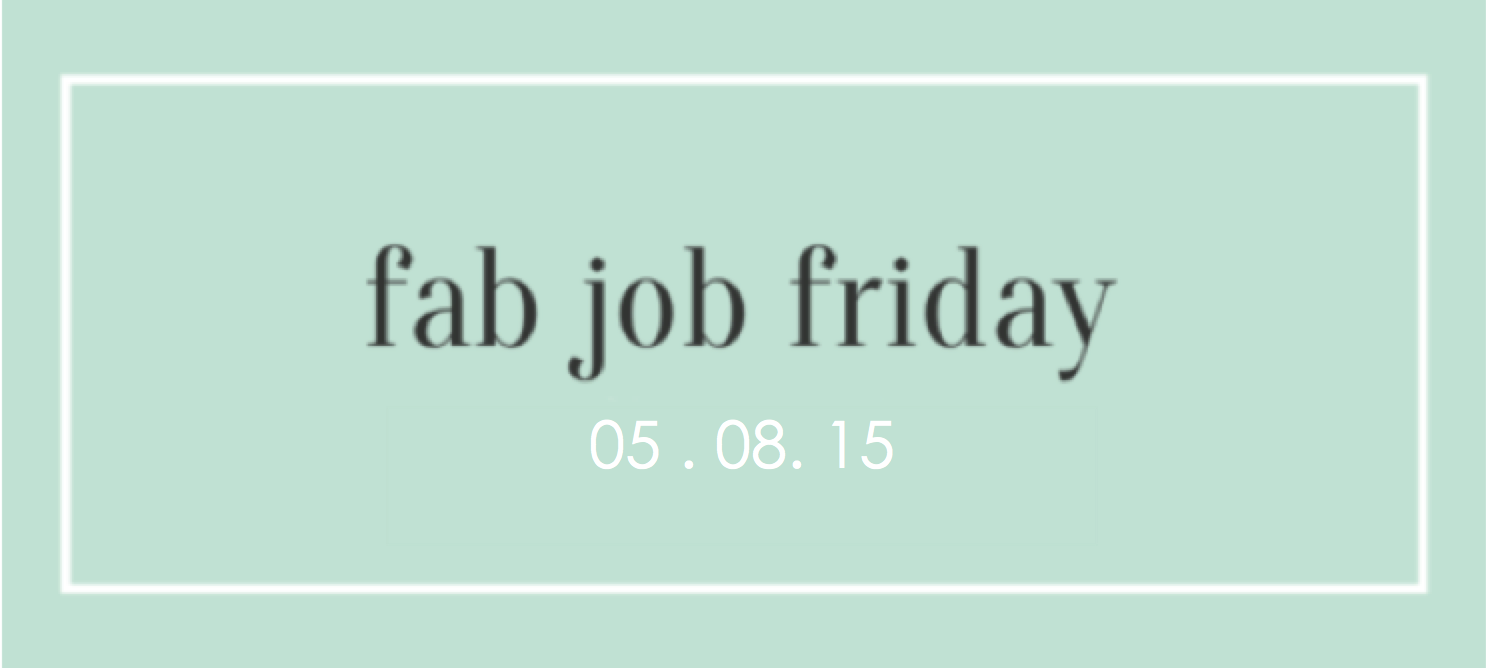 Fab Job Friday | 4.17.15