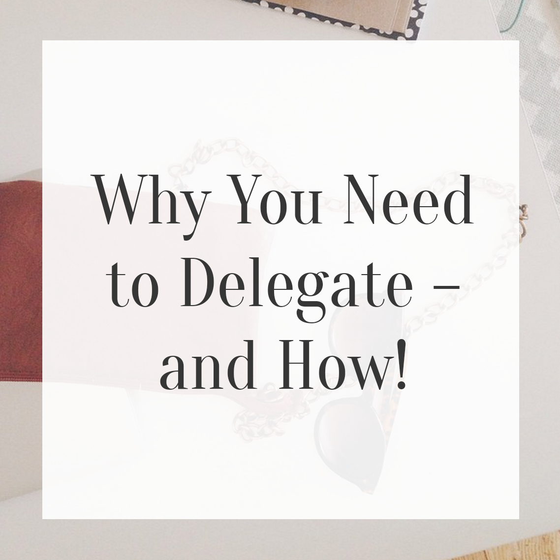 Why You Need to Delegate – and How!
