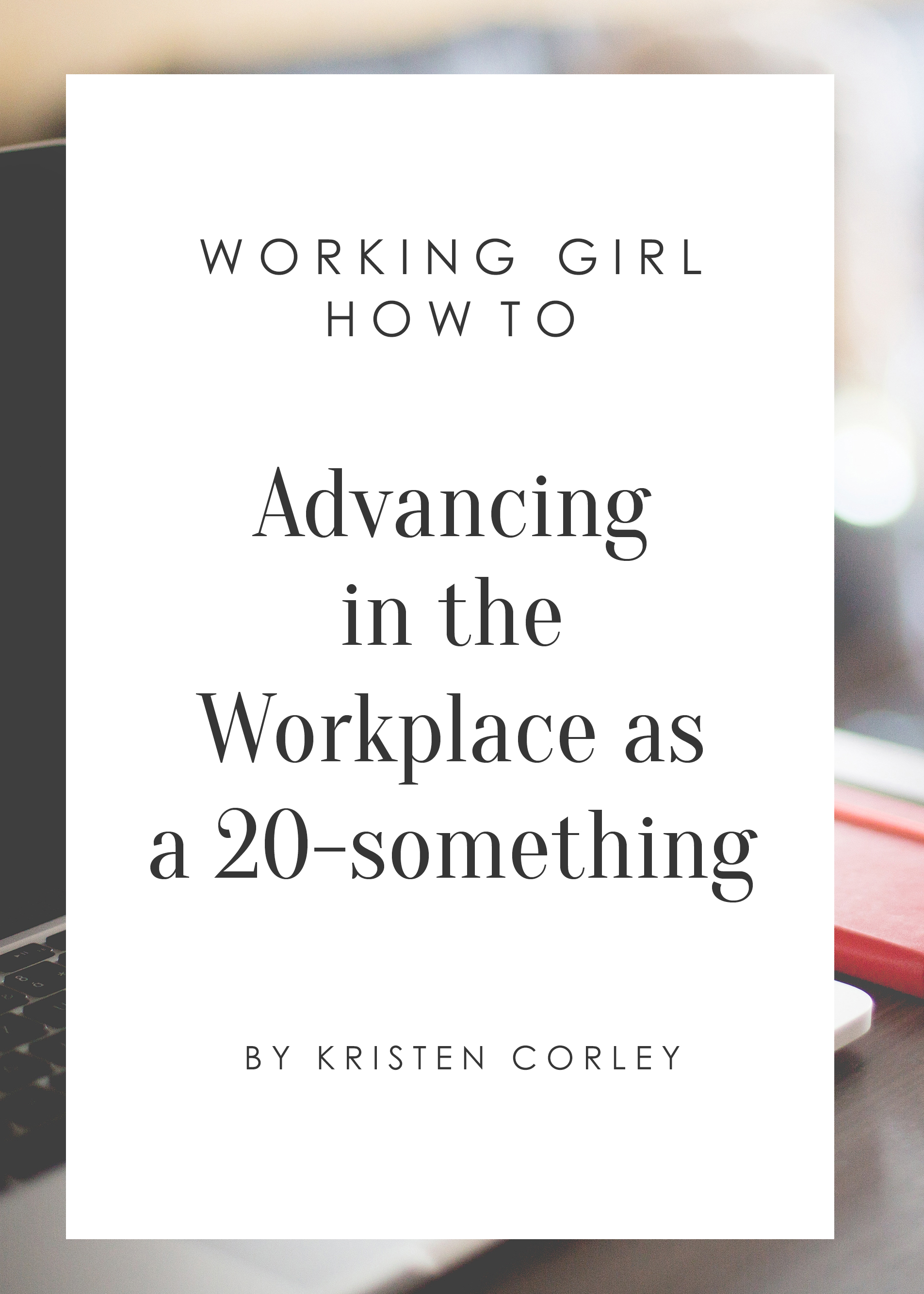 Working Girl How-To: Advancing in the Workplace as a 20-Something