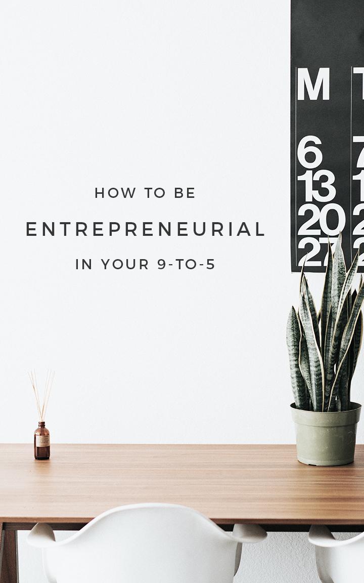 How to be entrepreneurial in your 9-to-5, entrepreneur inspiration, entrepreneur tips