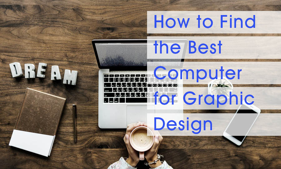 How-to-Find-the-Best-Computer-for-Graphic-Design-2018-C.jpg