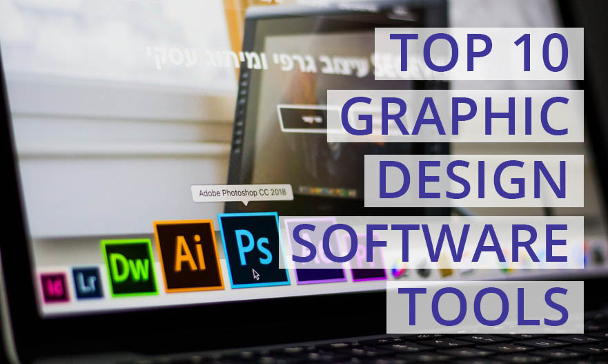 Top 10 Graphic Design Software Tools That Can Help Your Company Get Ahead