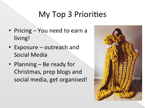 "So what have I learnt from all of that? Well, my top 3 priorities when it comes to managing the business are Pricing, Exposure and Planning. For me these are the fundamental points that need to be hit regularly to succeed. (grab a cup of tea and settle in for the long haul!...)   Pricing    Last year I wrote a  post about pricing  that constantly pops up again when people kindly comment or email. It's something thats so hard to get your head around but is so vital. Without pricing your products correctly, how can you expect to move forward? Overpricing isn't good by any means but the most common pricing issue with small businesses is undervalue. Makers undervalue their time and experience on a daily basis because they don't think it's worth it. 'it's only me doing a bit of knitting' but if you want to do that bit of knitting full time to support yourself and your family then you need to price it correctly, again I must stress, I'm not talking about overpricing just a modest amount that will get you by. The Minimum wage in the UK (for someone 25+) is £7.20, If you run a small (and especially creative) business - do you pay yourself that much? I'd be willing to bet most don't. Hell, I don't always.  Small businesses will always struggle with the 'How Much?!' question, this horrible questions torments us and makes us feel like we are ripping people off and are cheeky to expect to earn a profit. The important thing to remember is that the people that ask that are probably not our customers, they don't mean to be rude and they may no realise how much it hurts but they don't need to because they don't see the value. Our customers appreciate the value and cost of our time, materials, experience and the fact that we need to earn some kind of profit for it to be viable.  To put it into perspective the average annual salary in the UK is £26,500, if you excluded a profit margin and paid yourself the minimum wage of £7.20 per hour you'd need to work 3,680 hours to earn £26,500. According to the internet the average working hours per annum in the UK is around 1, 674 and legally the maximum most employees are allowed to work is 48 hours a week, with around 46 working weeks that would equate to 2,208, maximum. So when you take out the profit margin because you're embarrassed, small businesses need to work 11 hours a day including weekends earning minimum wage. Unless you want to do that, you need to add some form of profit margin. You need to cover businesses expenses and take home some money to pay your bills and please don't be ashamed of that! Don't let the ""How much?!"" undermine and undervalue you, you're not ripping anyone off if you've worked it out correctly to cover your costs and pay yourself. You don't need to be greedy but you do need to be paid.   Rant over! Can you tell i'm passionate about pricing?!    Exposure   Now onto Exposure... Marketing and exposure are so important to a small business, it's how you get your name out there. How you choose to do it are up to you, if you enjoy shows then thats a wonderful way to meet people and chat face to face, you may prefer to pay for advertising and thats fine as long as you know what publications your customer is reading. Personally my exposure is all about people, I'm honestly quite a shy person, I use to hate putting myself out there but I forced myself to do it and I've slowly learnt to enjoy it. Making contacts is key and to do that you need to get out there online and offline and speak to people. Find local and national groups, apply to competitions, go to events and chat chat chat.   I use social media a lot to help promote Lauren Aston Designs. I tried all platforms and now mainly use Facebook, Instagram and a little bit of twitter. Next weeks post goes into more detail on how I use them for promotion but generally it's about putting yourself out there to be found and being true to yourself and your business style. I'm on social media everyday chatting and posting and not only have I seen sales as a result but i've made great contacts and friends who support me and best of all, make me laugh out loud when I need it!  I can't stress enough how important it is to get your voice, face and brand out and about in a positive way so people hear about you and know what you do and what your brand stands for. You don't need to be annoying about it and post 20 times a day, 3 times a week would suffice but you can't expect people to find you if you aren't putting yourself in the places to be found.     Planning   I know it's not that fun but once you've got a plan everything really does feel better. From the big to the small get organised. For me Christmas is the one. Christmas starts in February every year (I give myself January to recover and kick the tree out) then it's about trend research, product design, samples, images, submissions to NOTHS catalogue, press releases (which is what i'm doing now, stock (which started 2 months ago) and staffing (again, i'm working through it as we speak). All that work all year round is a little bit wearing I won't lie, but it is SO worth it when it gets to October and you're ready for orders, you're in the magazines and you don't run out of wool. Especially this year as I also have quite an important date in October (my wedding) so I really didn't want to be worrying about stocking orders whist walking down the aisle. Christmas is my only huge event but others like Mothers day, Valentines, teachers leaving can be so vital to other businesses and it's key to be organised, make a plan of what needs to be done and give yourself enough time to do it.    I also plan my social media as much as possible. I don't want to loose all spontaneity as that's what makes it real but I do have a list of announcements slotted in when necessary and a selection of images for if i've not done anything 'photo ready' that day that I can share, like customer images and sneak peeks.  I prep blog posts a month at a time so I know whats scheduled and don't panic-write something rubbish (so if they're rubbish you now know I have no excuse haha!) I find it helps take the stress out of it. I always look at what I have on that month and what might be relevant. These posts for instance, I knew I was speaking last week so I popped that on the schedule. I didn't realise they would be so long that they'd take up 3 weeks but thats OK as it's better content than just waffling on about something irrelevant and the schedule is never too inflexible that it can't be changed."