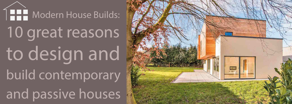 Modern House Builds: 10 Great Reasons To Design And Build Contemporary And  Passive Houses