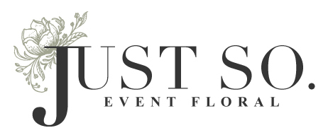 Just So. Event Floral