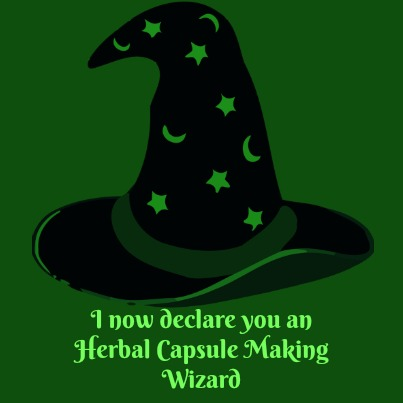 You are now an Herbal Capsule Making Wizard. I don't actually have any credentials which permit me to declare you an Herbal Capsule Making Wizard. BUT if you agree that I am able to do so, and I agree that I am able to do so ... I am CERTAIN that makes it so. At least in our eyes. And I'm good with that. I assume you are as well, considering that there is no other place you can go to be declared an Herbal Capsule Making Wizard ;)