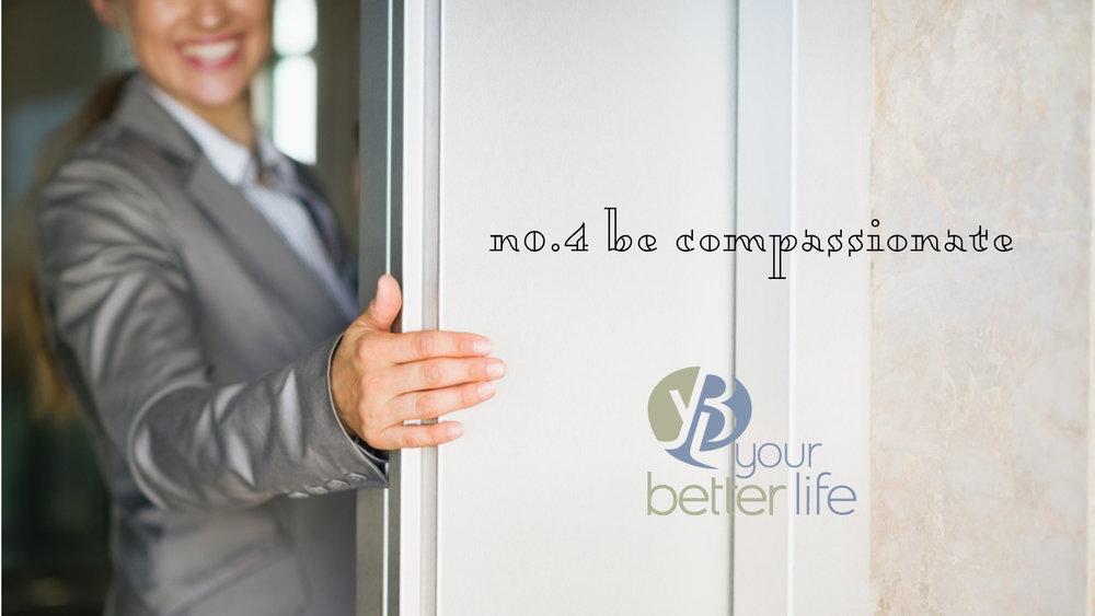 n0.4 Be Compassionate.jpg