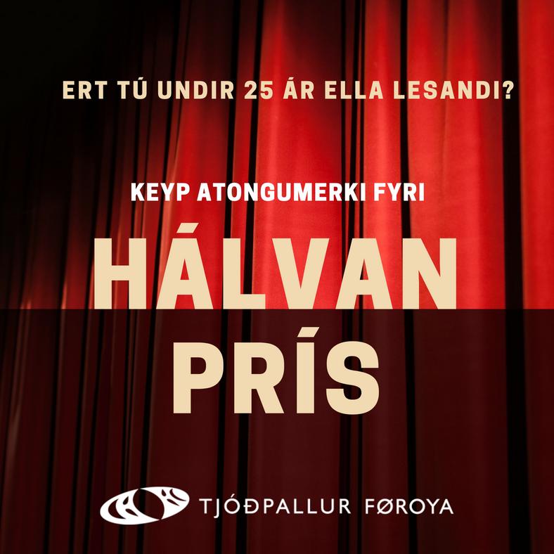 Avslátturin er galdandi týsdag - hósdag til allar sýningar á Tjóðpallinum Samleikaprógv ella lestrarkort skal vísast við dyrnar.