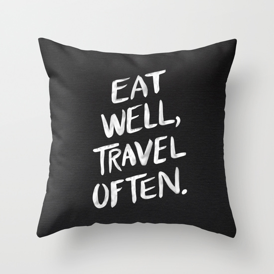 Eat Well, Travel Often   •  throw pillow $20