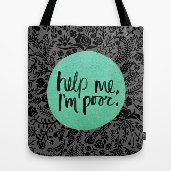 Help Me, I'm Poor   •  tote bag $18–$24