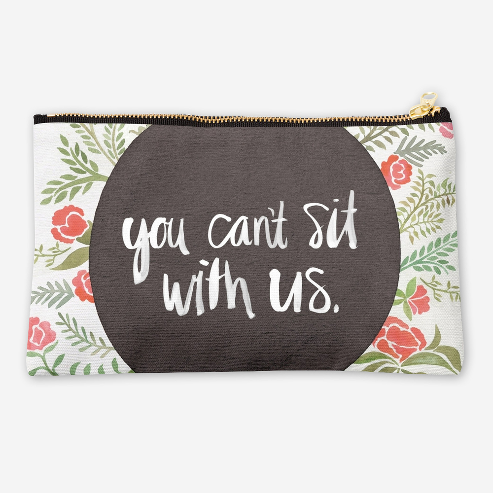 You Can't Sit with Us   •  studio pouch $24–$26