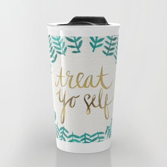 Treat Yo Self   •  12 oz travel mug $24