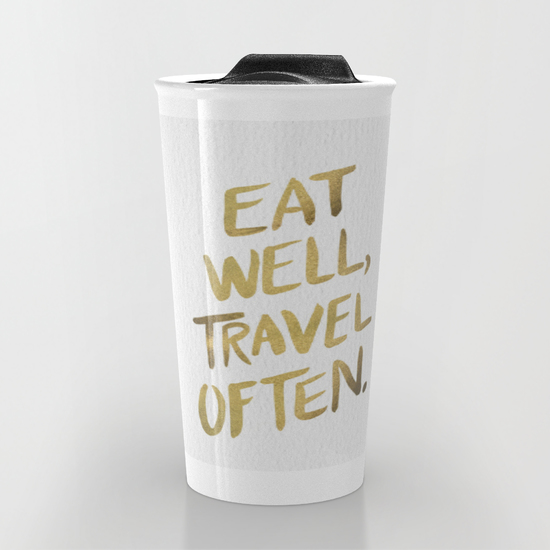 Eat Well, Travel Often   •  12 oz travel mug $24