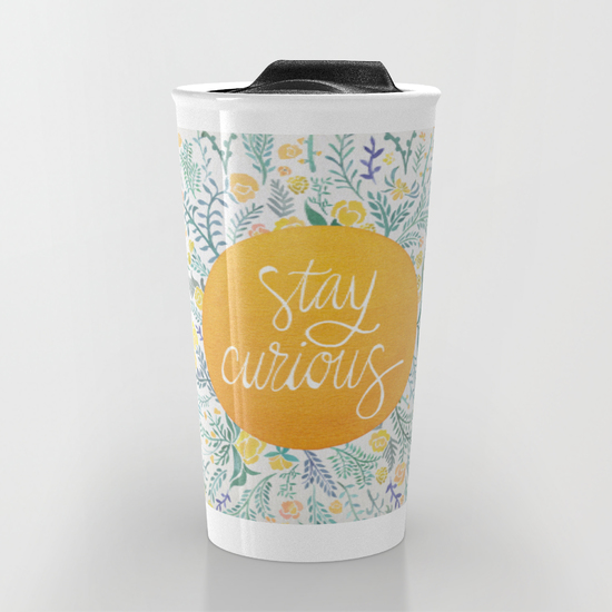 Stay Curious   •  12 oz travel mug $24