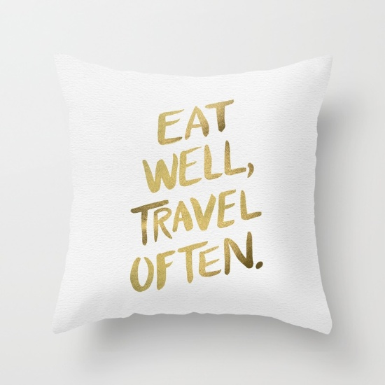 Eat Well, Travel Often  •  throw pillow $20–$39