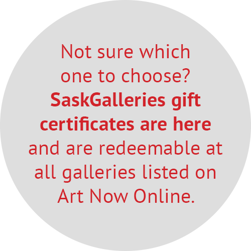 Not sure which one to choose? SaskGalleries gift certificates are here  and are redeemable at  all galleries listed on Art Now Online.