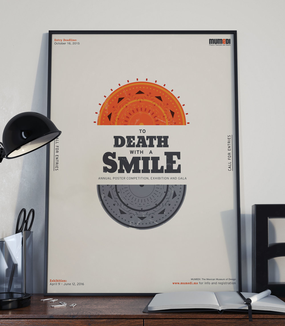 To Death With A Smile - Poster Design2015To Death With A Smile is an annual poster contest that takes place in Mexico for the Mexican Museum of Design. The contest is open to all stage level of designers and illustrators and reaches for artist all around the world to promote the exercise of good design. This piece is the call for entries poster to raise awareness about the contest. (Did not get commisioned)